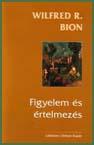 Wilfried R. Bion: Figyelem és értelmezés
