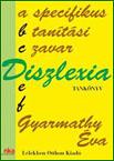 Dr. Gyarmathy Éva: DISZLEXIA, A SPECIFIKUS TANÍTÁSI ZAVAR – Tankönyv